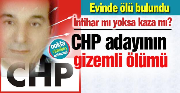 CHP'li aday ölü bulundu!