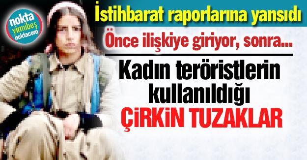 Kadın teröristleri böyle kullanıyorlar!
