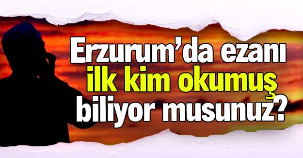 Erzurum'da okunan ilk ezan...