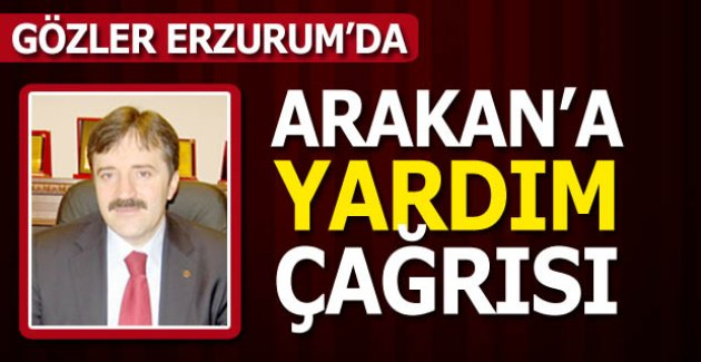 Arakan'ın gözü Erzurum'da...
