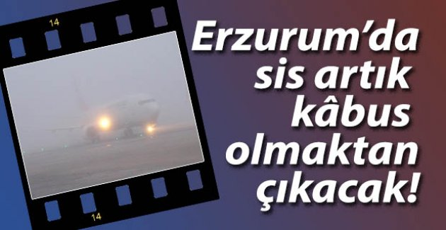 Erzurum'da SİS'e çözüm!