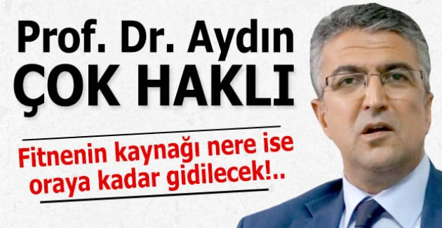 Prof. Dr. Aydın çok haklı!..