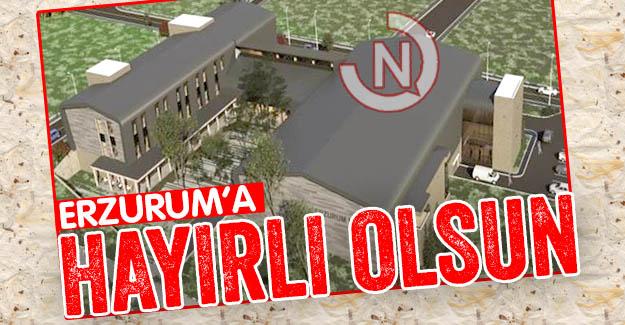 Erzurum'a hayırlı olsun!..