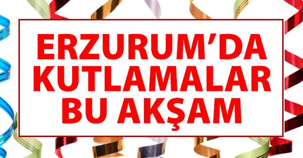 Erzurum'da kutlamalar bu akşam!..