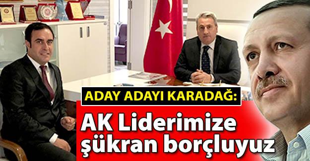 Karadağ: Liderimize şükran borçluyuz!..