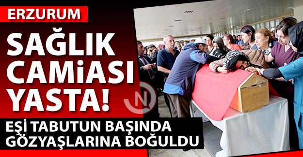 Erzurum sağlık camiası yasta!..