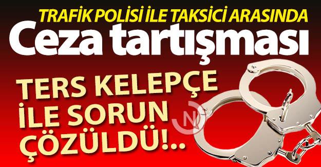 Taksici-polis tartışması gözaltıyla bitti!..