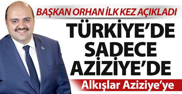 Türkiye'de sadece Aziziye'de...