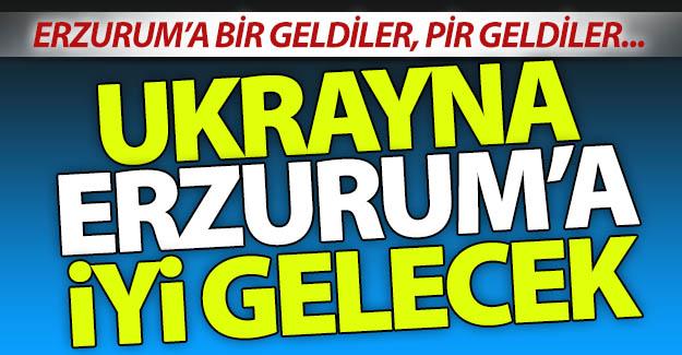 Ukrayna Erzurum'a iyi gelecek!..
