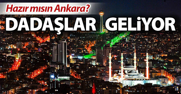 Dadaşlar Başkent'e gidiyor!..