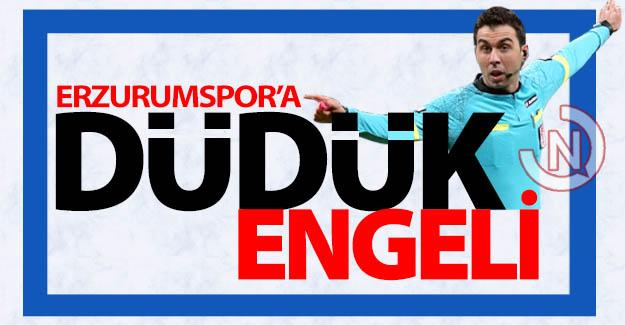 Erzurumspor'a düdük engeli!..