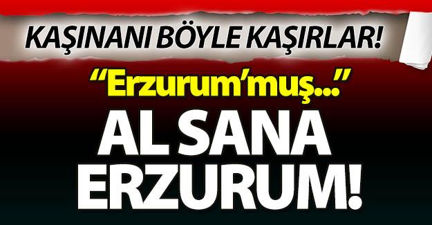 Al sana Erzurum!..