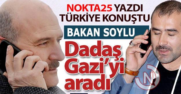 Bakan Soylu, Dadaş Gazi'yi aradı!..