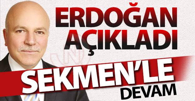 """Erdoğan, """"Sekmen'le devam"""" dedi"""