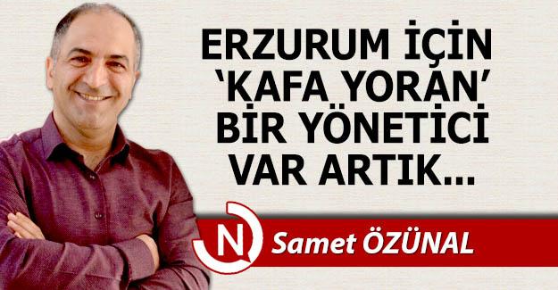 Erzurum için kafa yoran bir yönetici var artık...