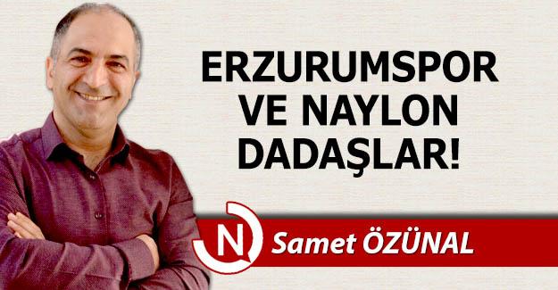 Erzurumspor ve naylon Dadaşlar!