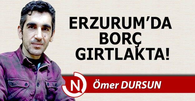 Erzurum'da borç gırtlakta!..