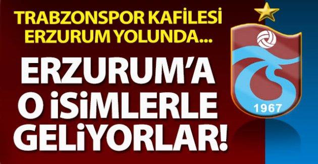 Erzurum'a o isimlerle geliyorlar!