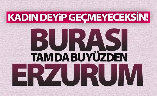 Burası işte bu yüzden Erzurum!