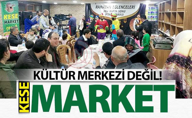 Kültür merkezi değil, KESE Market!