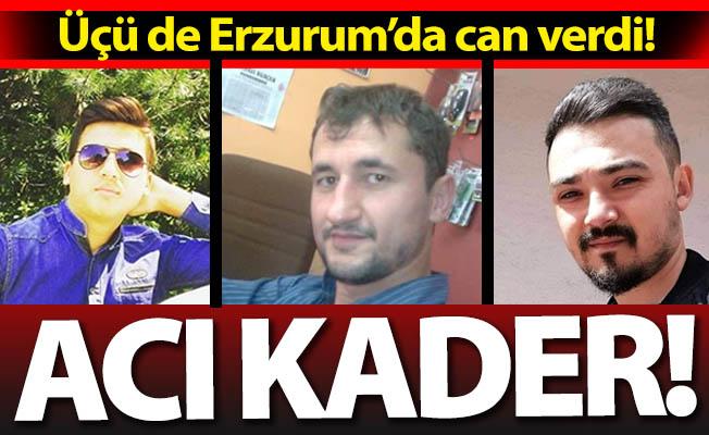 Üçü de Erzurum'da can verdi!