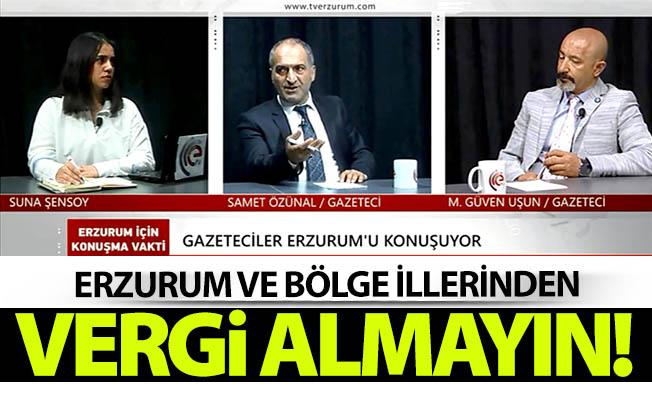 Erzurum'dan vergi alınmasın!