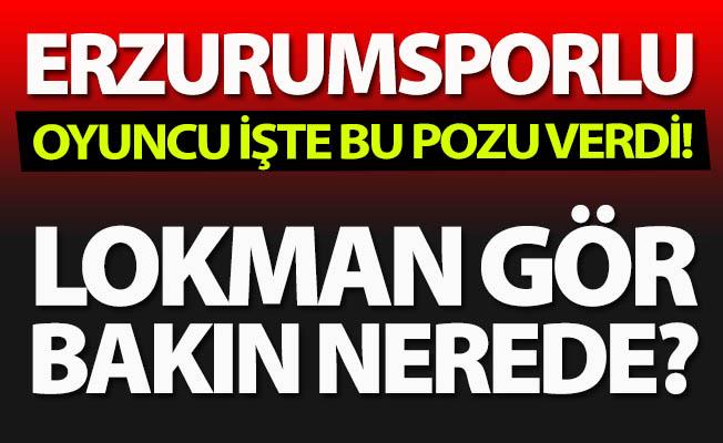 Erzurumsporlu futbolcu işte bu pozu verdi...