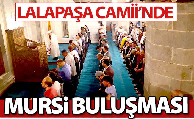 Lalapaşa Camii'nde Mursi buluşması