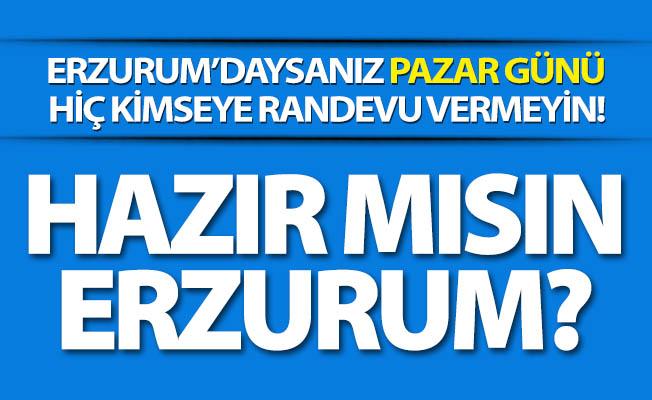 Erzurum'da Pazar seferberliği!