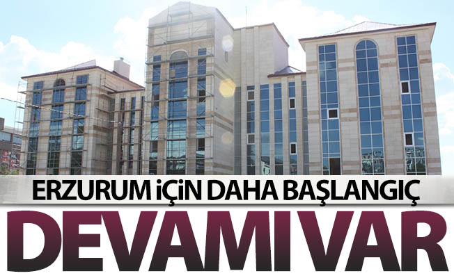 Erzurum için bu daha başlangıç!