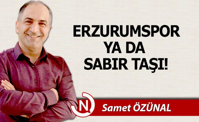 Erzurumspor ya da sabır taşı!
