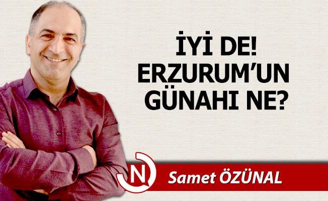 Erzurum'un günahı ne?