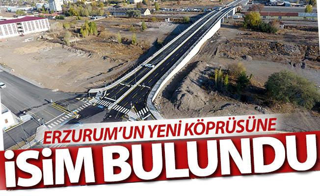 Erzurum'un yeni köprüsüne isim bulundu!