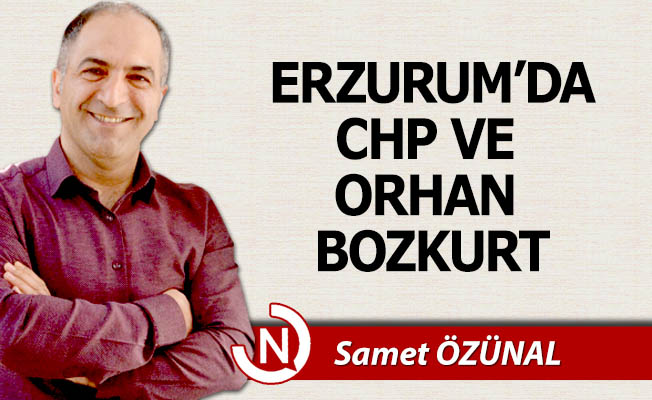 Erzurum'da CHP ve Orhan Bozkurt