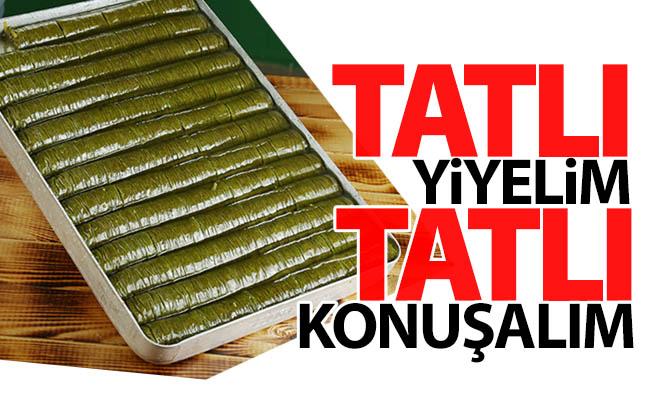 Erzurum'da TATLI yiyelim, TATLI konuşalım...