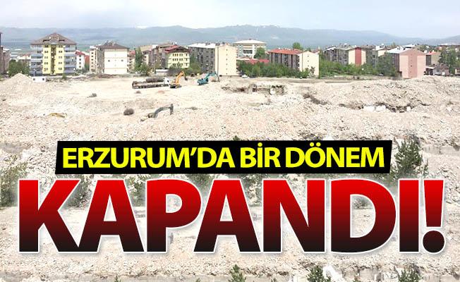 Erzurum'da bir dönem kapandı!