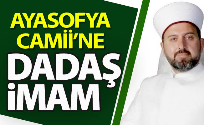 Ayasofya'ya Dadaş imam!