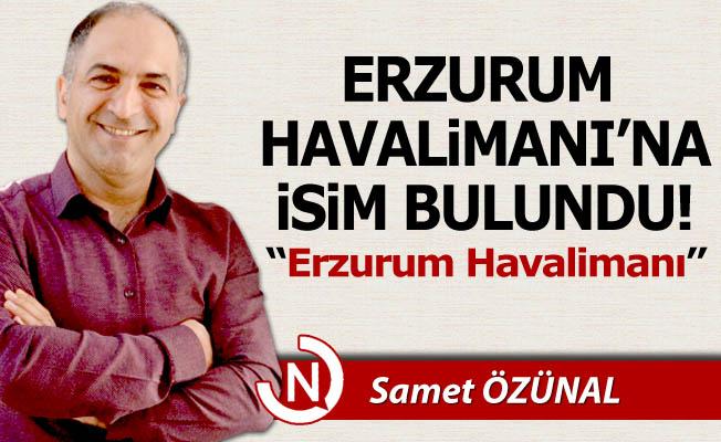 Erzurum Havalimanı'na isim bulundu!
