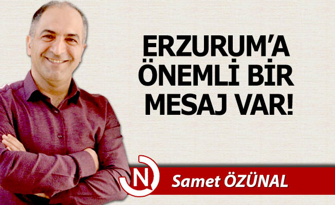 Erzurum'a önemli bir mesaj var!