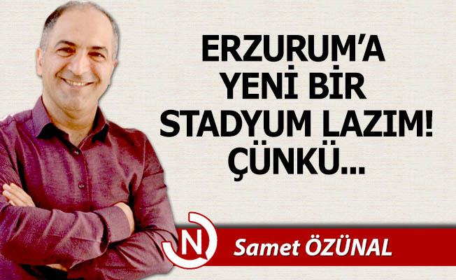 Erzurum'a yeni bir stadyum şart!