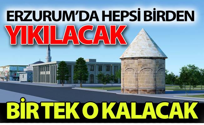 Erzurum'da geriye sadece o kalacak!