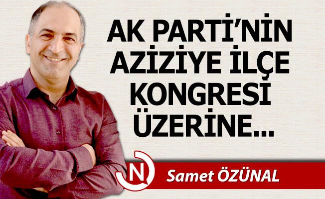 AK Parti'nin Aziziye İlçe Kongresi üzerine...
