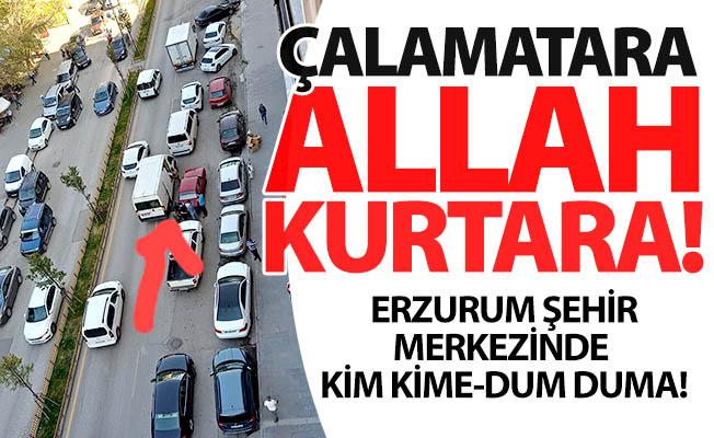 Erzurum'da kim kime-dum duma!