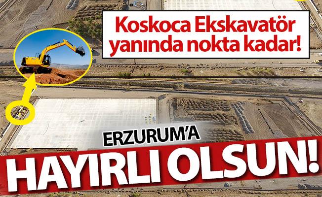Erzurum'a hayırlı olsun!