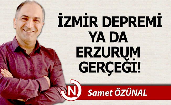 İzmir depremi ya da Erzurum gerçeği...