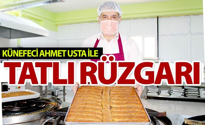 Künefeci Ahmet Usta iste tatlı rüzgarı...