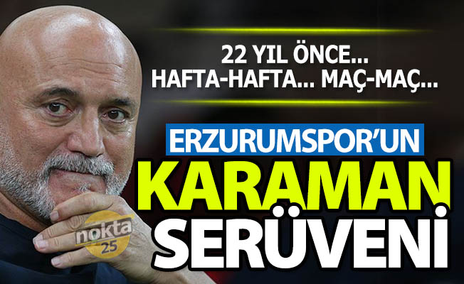 İşte Erzurumspor'un Karaman serüveni