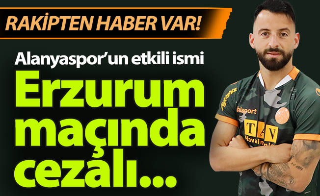 Erzurumspor maçında forma giyemeyecek!
