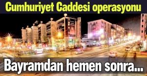 Cumhuriyet Caddesi operasyonu!
