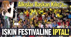 Işkın Festivali iptal edildi!